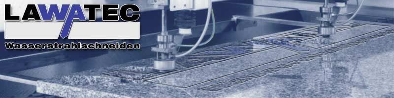 LAWATEC Wasserstrahlschneiden Laserschneiden Kantarbeiten